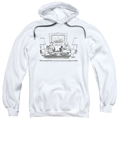 What's The Big Deal?  When I Was In The War Sweatshirt