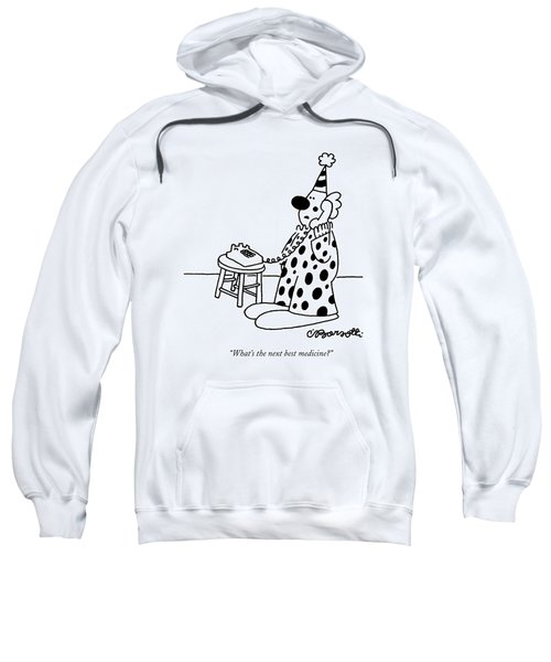 What's The Next Best Medicine? Sweatshirt