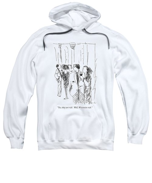 Yes, They Are Rich.  Well, Wisconsin Rich Sweatshirt