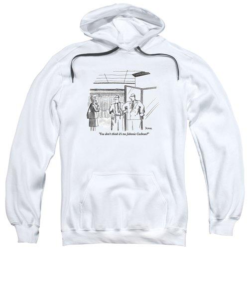 You Don't Think It's Too Johnnie Cochran? Sweatshirt