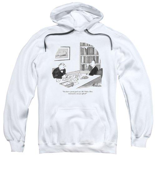 You Have A Pretty Good Case Sweatshirt