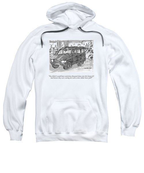 You Think I Would Have Sunk Forty Thousand Clams Sweatshirt