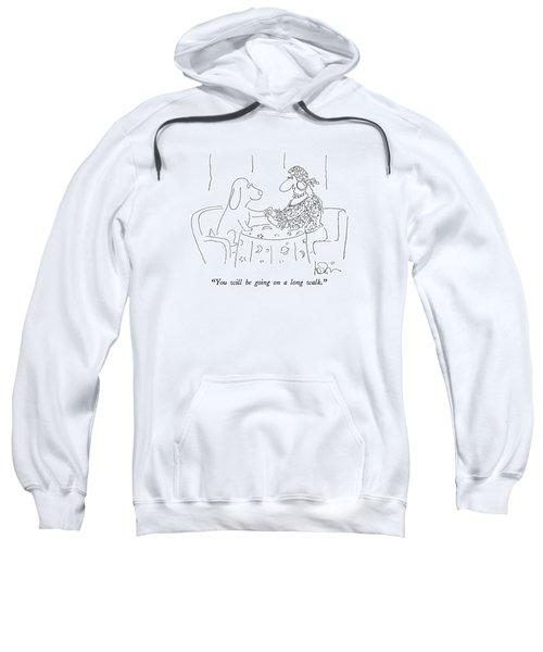 You Will Be Going On A Long Walk Sweatshirt