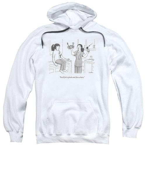 You'll Feel A Pinch And Then A Burn Sweatshirt