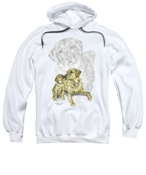 A Mothers Love - Labrador Dog Print Color Tinted Sweatshirt