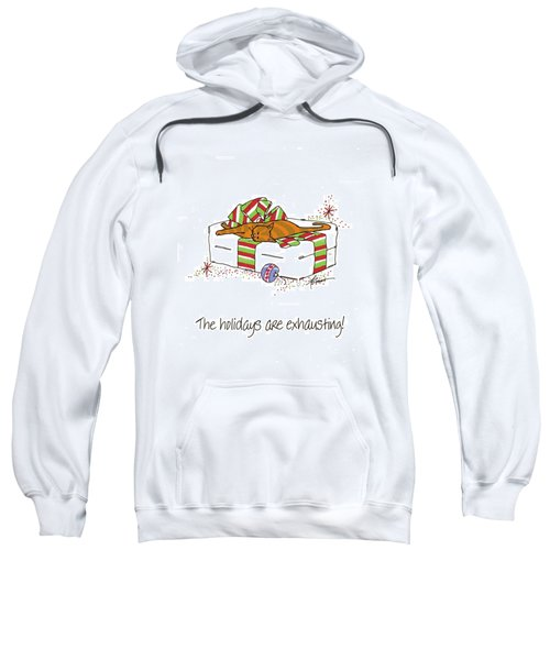 The Holidays Are Exhausting. Sweatshirt