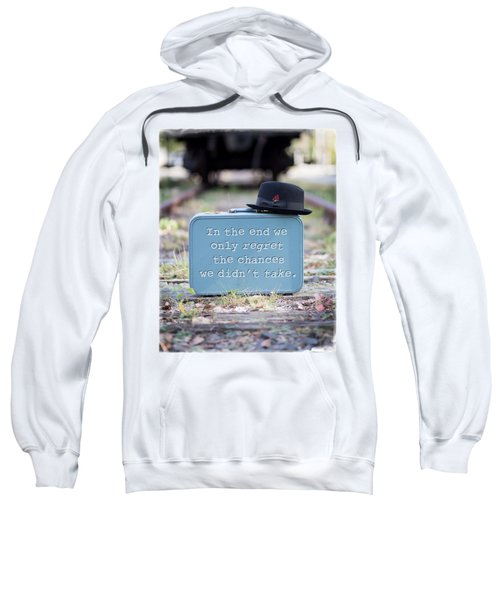 In The End We Only Regret The Chances We Didn't Take Sweatshirt by Edward Fielding