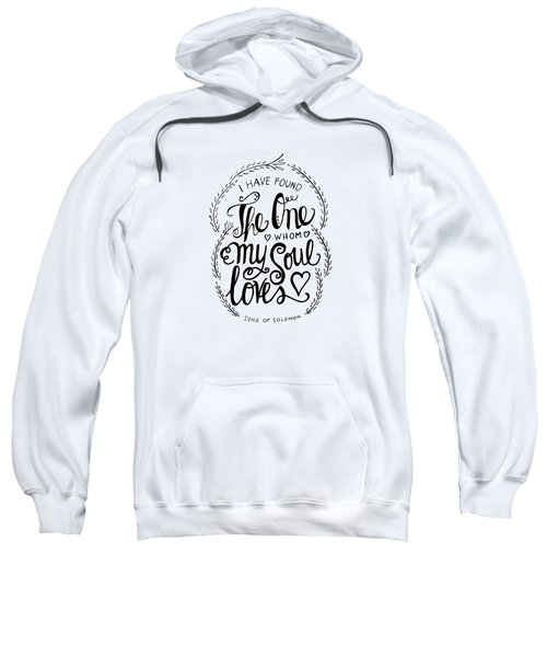 I Have Found The One Whom My Soul Loves Sweatshirt