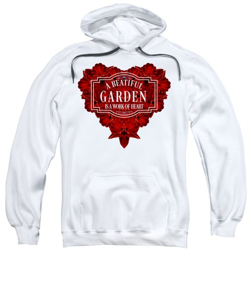 A Beautiful Garden Is A Work Of Heart Tee Sweatshirt