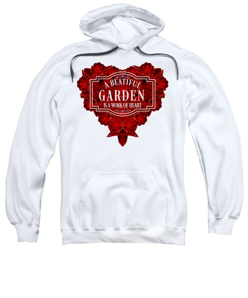 A Beautiful Garden Is A Work Of Heart Tee Sweatshirt