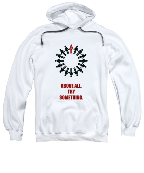 Above All Try Something Business Quote Poster Sweatshirt