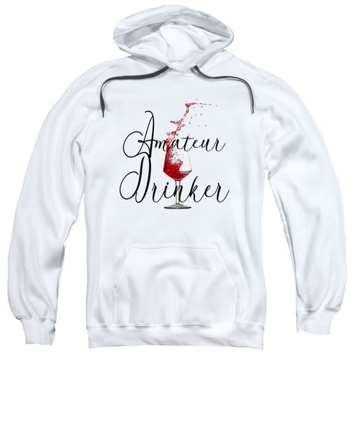 Amateur Drinker Visual Inspiration For Home Decor And Apparels  Sweatshirt
