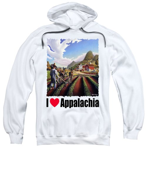 I Love Appalachia - Appalachian Farmer Cultivating Peas - Farm Landscape Sweatshirt