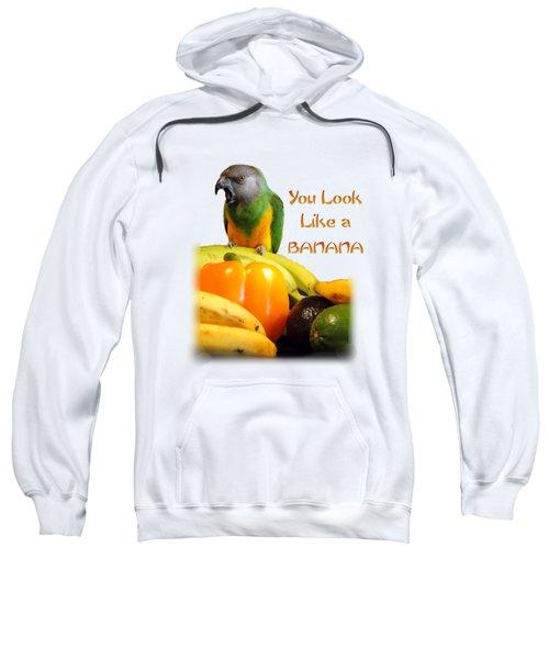 You Look Like A Banana 2 Sweatshirt