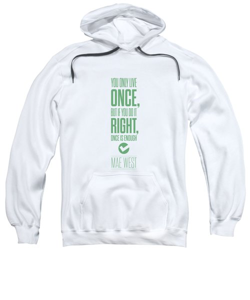 You Only Live Once, But If You Do It Right Once Is Enough Sweatshirt