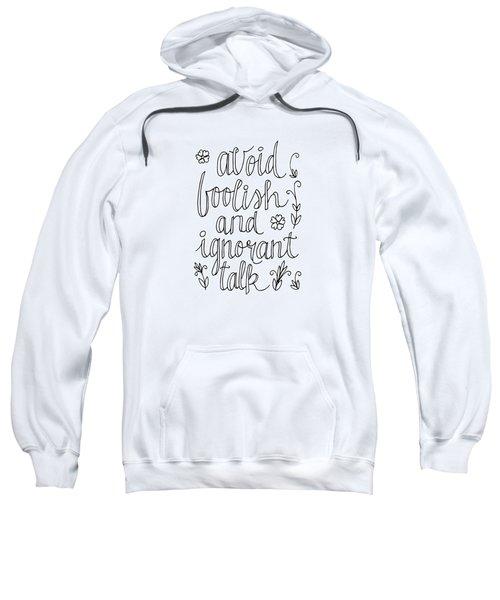 Avoid Foolish And Ignorant Talk Sweatshirt