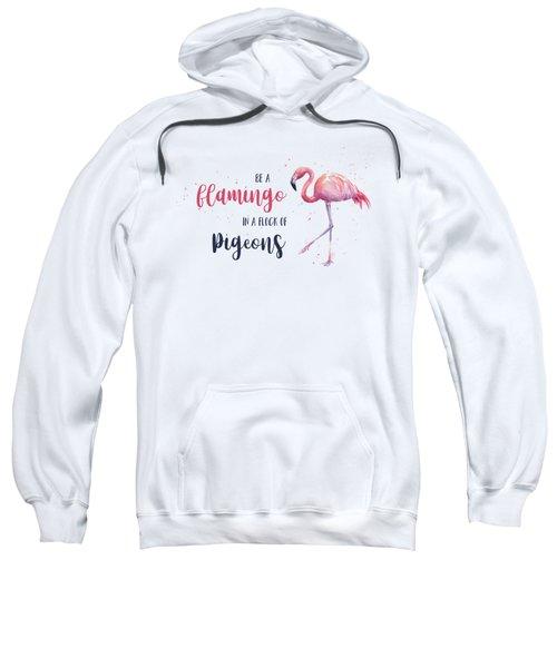 Be A Flamingo In A Flock Of Pigeons Sweatshirt