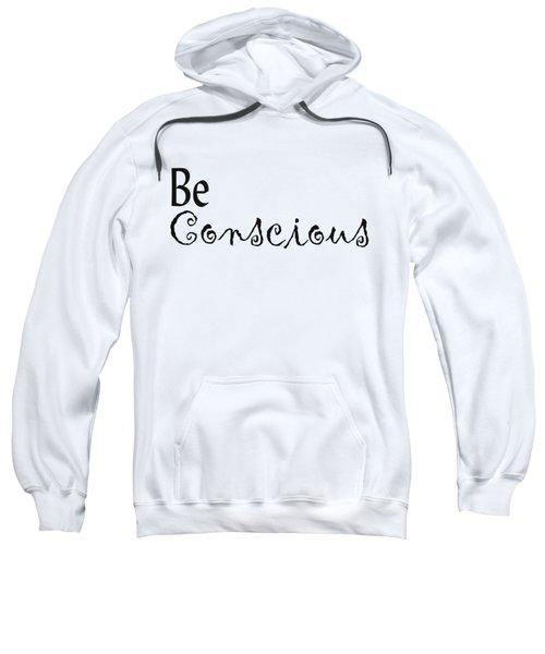 Be Conscious Sweatshirt