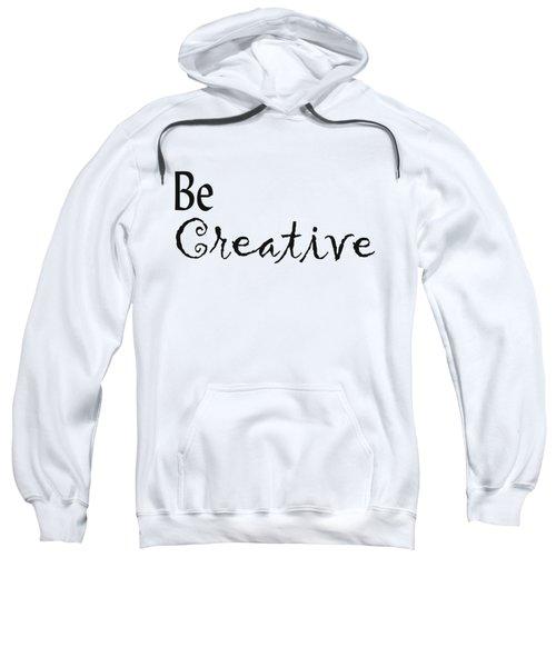 Be Creative Sweatshirt