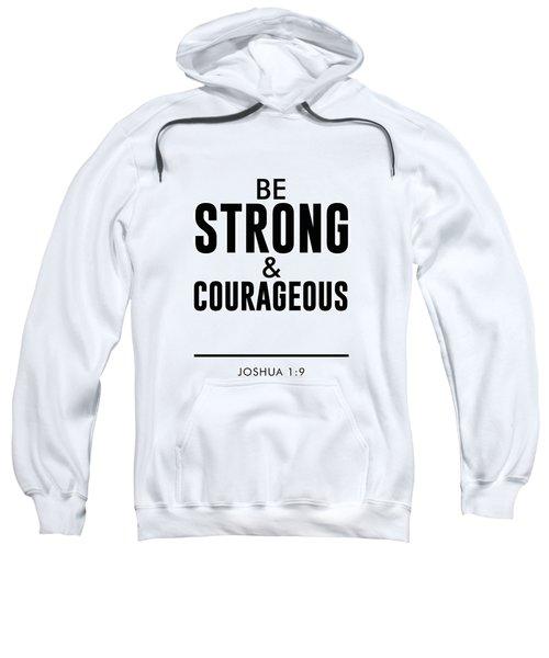 Be Strong And Courageous - Joshua 1 9 - Bible Verses Art Sweatshirt