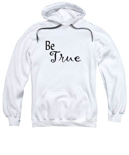 Be True Sweatshirt