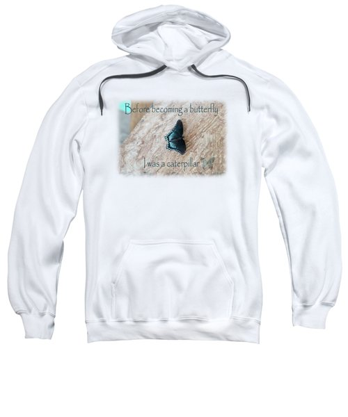 Before Becoming A Butterfly  Sweatshirt
