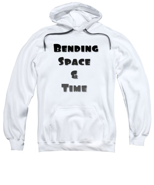 Bending Space And Time, Einstein, Possibility Quotes, Art Prints, Motivational Posters Sweatshirt