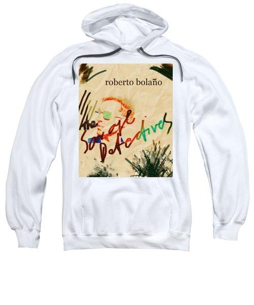 Bolano Savage Detectives Poster 2 Sweatshirt