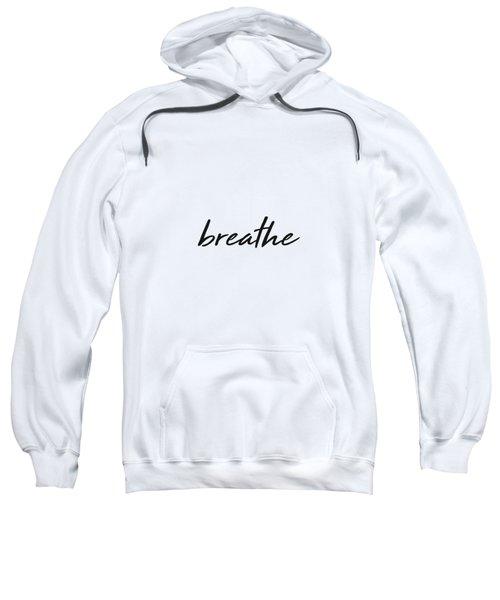 Breathe - Minimalist Print - Black And White - Typography - Quote Poster Sweatshirt