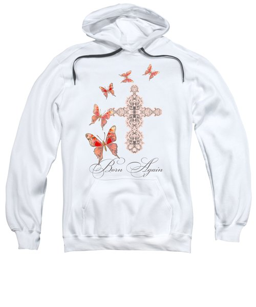 Cross Born Again Christian Inspirational Butterfly Butterflies Sweatshirt