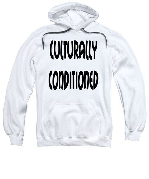 Culturally Condition - Conscious Mindful Quotes Sweatshirt