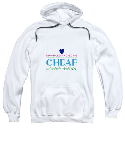 Divorced And Going Cheap Sweatshirt
