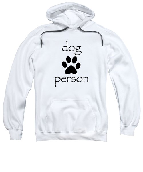 Dog Person Sweatshirt by Bill Owen