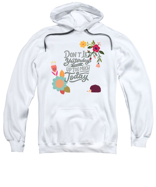 Dont Let Yesterday Take Up Too Much Today Sweatshirt