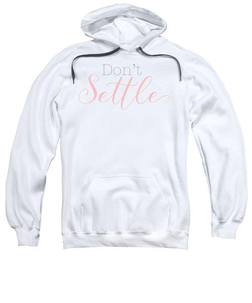 Don't Settle Sweatshirt