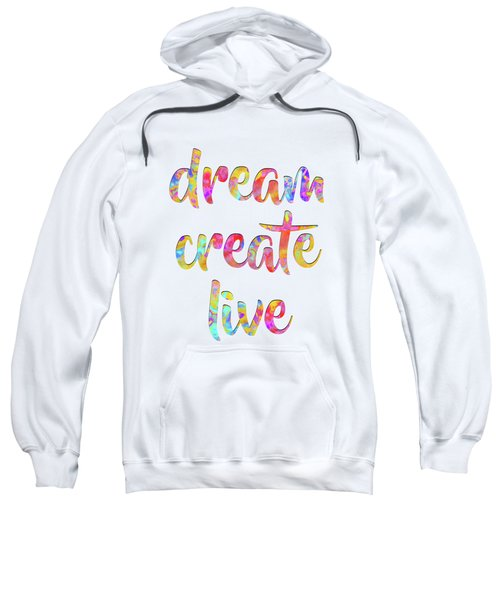 Dream Create Live #motivational #typography #shoppixels Sweatshirt