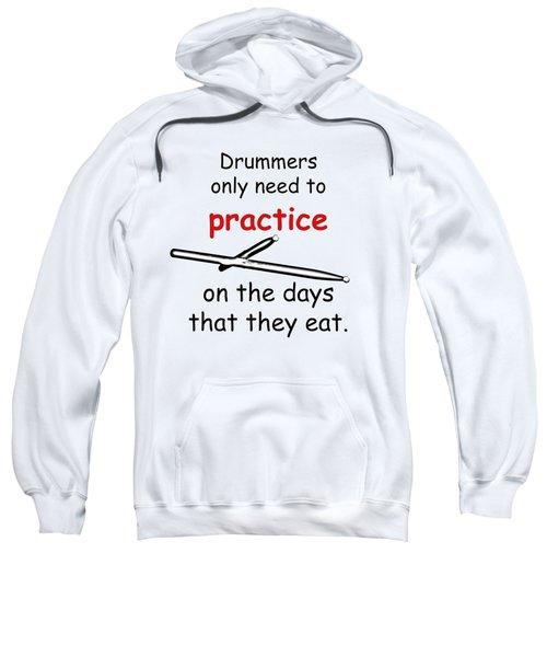 Drummers Practice When The Eat Sweatshirt