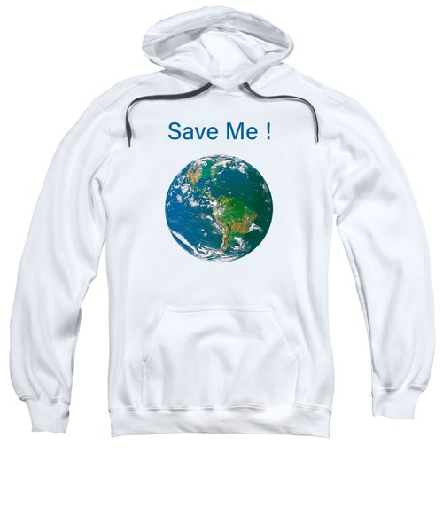 Earth With Save Me Text Sweatshirt