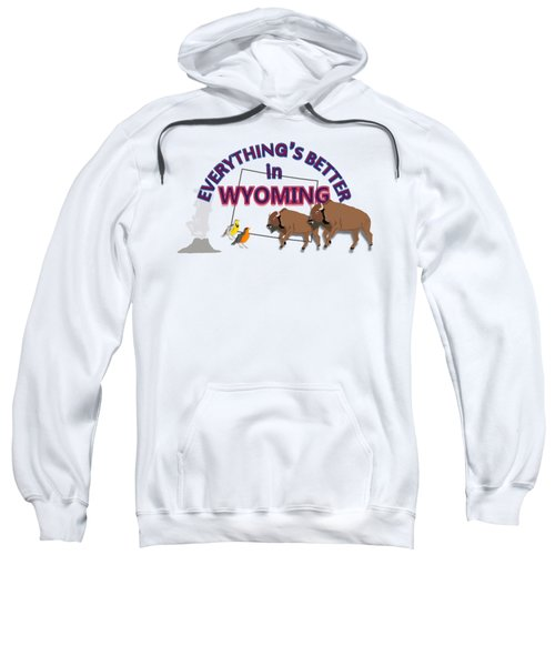 Everthing's Better In Wyoming Sweatshirt by Pharris Art