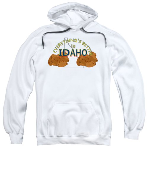 Everything's Better In Idaho Sweatshirt