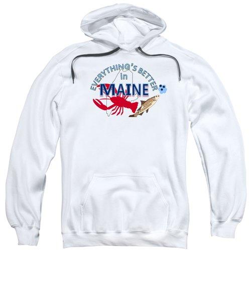 Everything's Better In Maine Sweatshirt