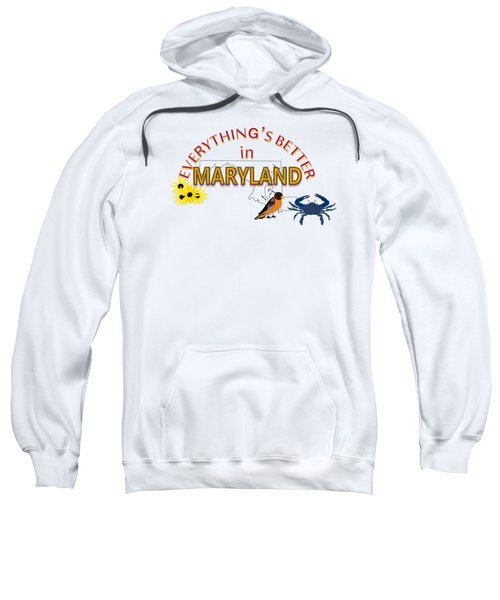 Everything's Better In Maryland Sweatshirt