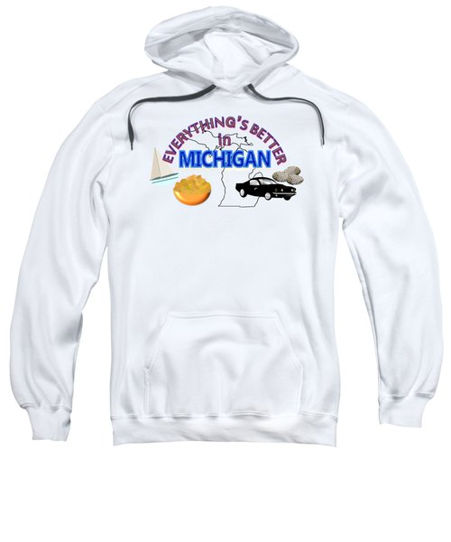 Everything's Better In Michigan Sweatshirt
