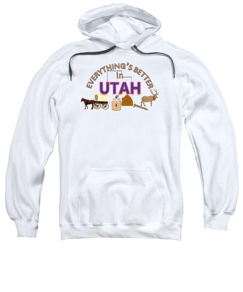 Everything's Better In Utah Sweatshirt