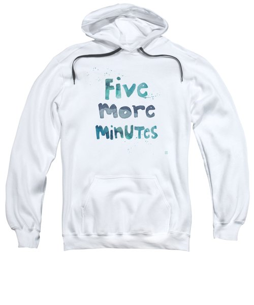Five More Minutes Sweatshirt by Linda Woods