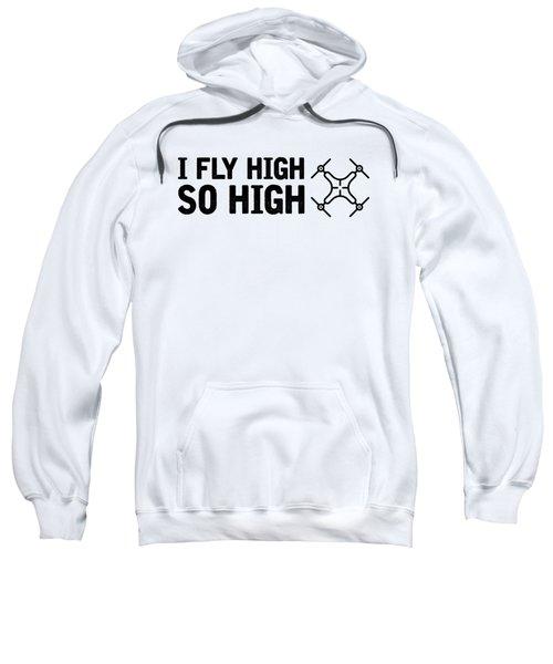 Fly High So High Drone Lover Sweatshirt