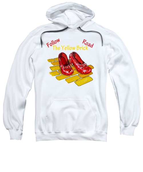 Follow The Yellow Brick Road Ruby Slippers Wizard Of Oz Sweatshirt