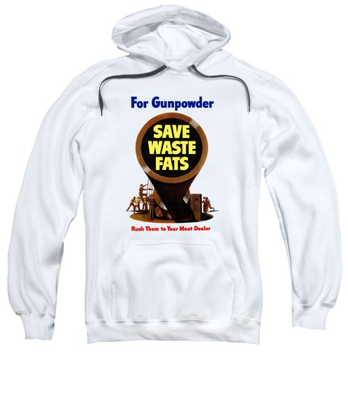 For Gunpowder Save Waste Fats Sweatshirt