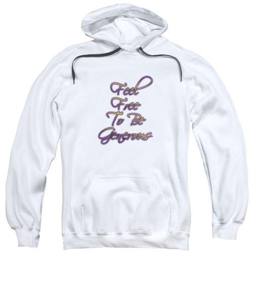 Free To Be Generous   Sweatshirt