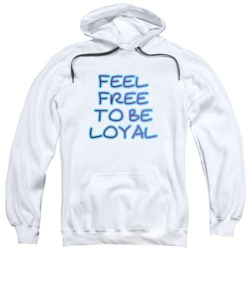 Free To Be Loyal Sweatshirt